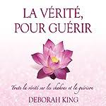 La vérité, pour guérir: Toute la vérité sur les chakras et la guérison   Deborah King