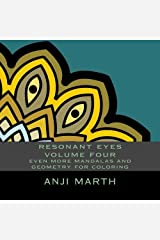 resonant eyes volume four: even more mandalas and geometry for coloring (Volume 4)