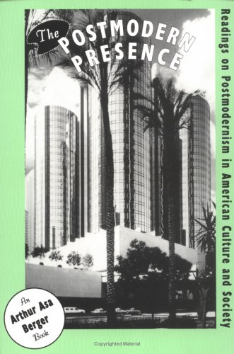 The Postmodern Presence: Readings on Postmodernism in American Culture and Society