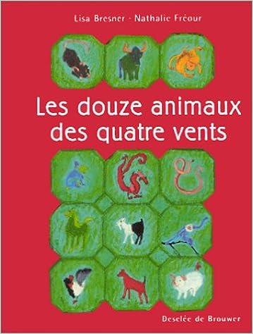 Téléchargements gratuits de livres audio pour iphone Les Douze Animaux des quatre vents MOBI 2220052354 by Lisa Bresner,Nathalie Fréour