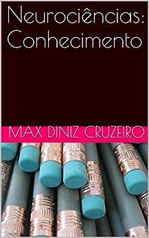 Neurociências: Conhecimento (Série de Absoluto Livro 1) por [Diniz Cruzeiro, Max]