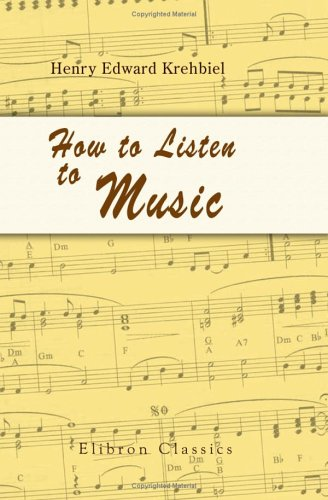 How to Listen to Music: Hints and Suggestions to Untaught Lovers of the Art PDF