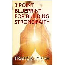 BOOK: 3 POINT BLUEPRINT FOR BUILDING STRONG FAITH: SPIRITUAL:RELIGIOUS:CHRISTIAN:MOTIVATIONAL