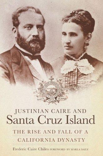 Island Santa - Justinian Caire and Santa Cruz Island: The Rise and Fall of a California Dynasty