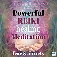 Powerful Reiki Healing Meditation: Fear and Anxiety Speech by Virginia Harton Narrated by Virginia Harton