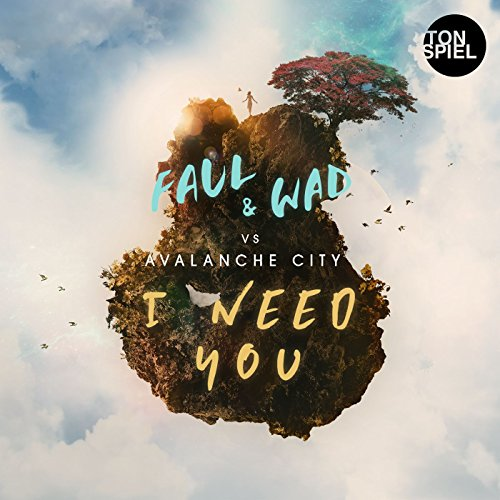 Faul & Wad vs Avalanche City - I Need You [Single] (2017) [WEB FLAC] Download