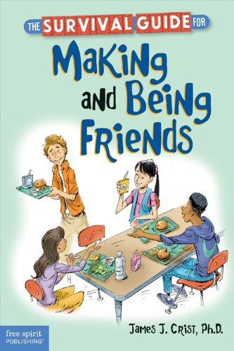 The Survival Guide for Making and Being Friends (The Art Of Being A Good Friend)