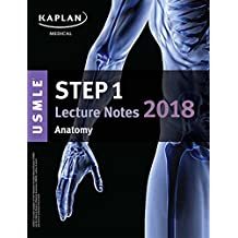 USMLE Step 1 Lecture Notes 2018: Anatomy (Kaplan Test Prep)