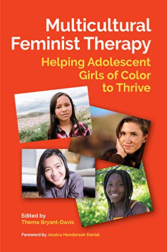 Multicultural Feminist Therapy: Helping Adolescent Girls of Color to Thrive ()