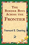 The Border Boys Across the Frontier, Fremont B. Deering, 1421824841