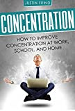 Concentration: How to Improve Concentration at Work, School, and Home (Focus, Memory, Concentration training)