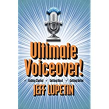 Ultimate Voiceover: Getting started, getting hired and getting better!