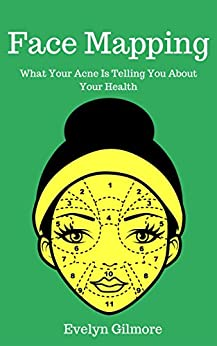 Face Mapping: What Your Acne Is Telling You About Your Health (Holistic Medicine, Acne Treatments, Acne, Chinese Medicine) by [Gilmore, Evelyn]