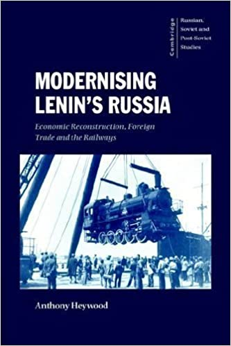 Modernising Lenin's Russia: Economic Reconstruction, Foreign Trade and the Railways: Economic Reconstruction, F Trade and the Railways (Cambridge Russian, Soviet and Post-Soviet Studies) by Heywood, Anthony New Edition (2006)