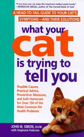 What Your Cat Is Trying to Tell You: A Head-To-Tail Guide to Your Cat's Symptoms-And Their Solutions