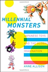 Millennial Monsters: Japanese Toys and the Global Imagination (Asia: Local Studies/Global Themes)