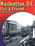 Washington, D. C., Past and Present, Penczer, Peter R., 0962984116