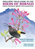 Phillipps' Field Guide to the Birds of Borneo: Sabah, Sarawak, Brunei, and Kalimantan, Fully Revised Third Edition
