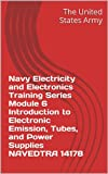 Navy Electricity and Electronics Training Series Module 6 Introduction to Electronic Emission, Tubes, and Power Supplies NAVEDTRA 14178