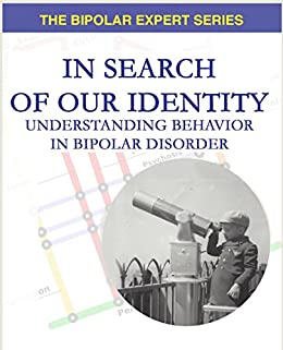 In Search of Our Identity: Understanding Behavior in Bipolar Disorder (The Bipolar Expert Series Book 2) by [McManamy, John]