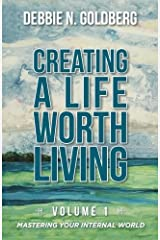 Creating a Life Worth Living: Volume 1 Mastering Your Internal World Paperback