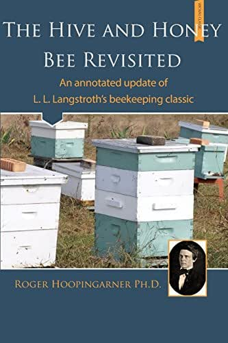The Hive and the Honey Bee Revisited: An Annotated Update of Langstroth's Classic