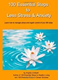 100 Essential Steps to Less Stress and Anxiety, Angela Coldwell, 141969006X