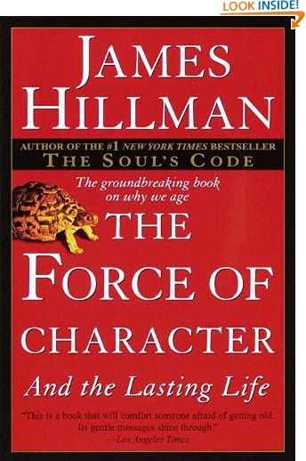 The Force of Character: And the Lasting Life by James Hillman