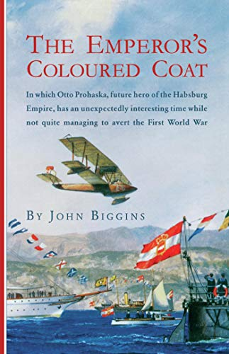 The Emperor's Coloured Coat: In Which Otto Prohaska, Hero of the Habsburg Empire, Has an Interesting Time While Not Quite Managing (The Otto Prohaska Novels Book 2)