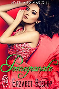 Pomegranate (Myth & Magic Book 1) by [Bishop, Erzabet]