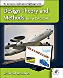 Design Theory and Methods Using CAD/CAE : The Computer Aided Engineering Design Series, Chang, Kuang-Hua, 0123985129