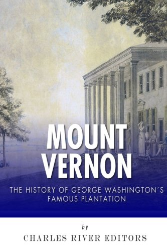 Mount Vernon: The History of George Washington's Famous Plantation pdf epub