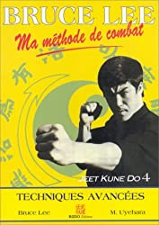 BRUCE LEE MA METHODE DE COMBAT. Jeet Kune Do 4, techniques avancées