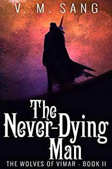 The Never-Dying Man (The Wolves of Vimar Book 2) by [Sang, V.M.]