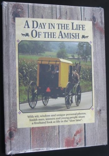 A Day in the Life of the Amish: With Wit, Wisdom and Unique Personal Photos, Amish Men, Women and Young People Share a First-hand Look at Life in the Slow Land]()