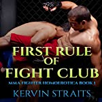 First Rule of Fight Club: MMA Fighter Homoerotica, Book 1 | Kervin Straits
