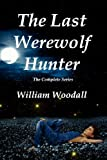 The Last Werewolf Hunter, William Woodall, 0983329818