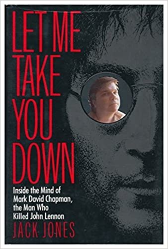 colecciones de libros electrónicosLet Me Take You Down: Inside the Mind of Mark David Chapman, the Man Who Killed John Lennon 0679411445 PDF