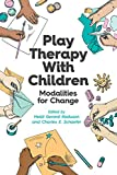 Play Therapy With Children: Modalities for Change