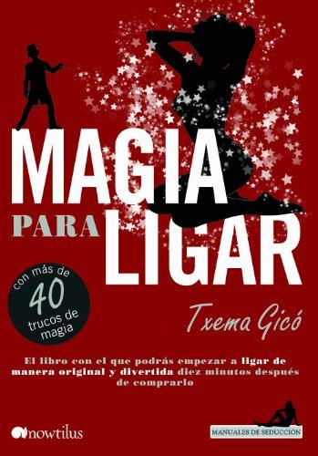 Magia para ligar (Manuales de seducción) por Txema Gicó