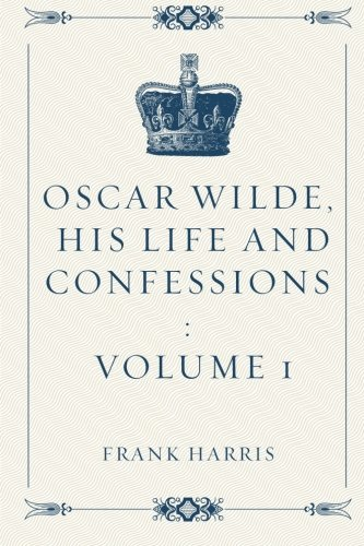 Oscar Wilde, His Life and Confessions : Volume 1 pdf