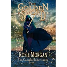 The Golden Sword (The Camelot Inheritance ~ Book 1): A mystery adventure book for children and teens aged 9 -14.