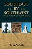 Southeast by Southwest: Village Scenes Century to Century, J. Walker, 0615554431
