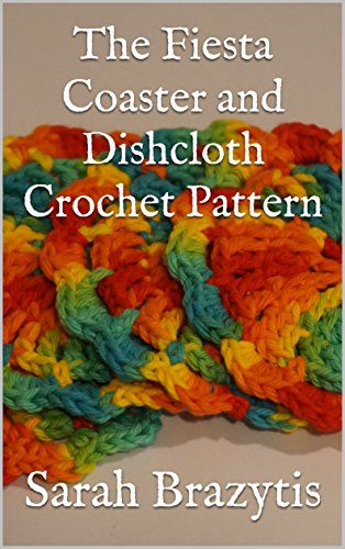 nd Dishcloth Crochet Pattern (The Crocheted Kitchen Book 2) (Fiesta Pattern)
