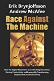 Race Against the Machine: How the Digital Revolution is Accelerating Innovation, Driving Productivity, and Irreversibly Transforming Employment and the Economy by Erik Brynjolfsson, Andrew McAfee Picture
