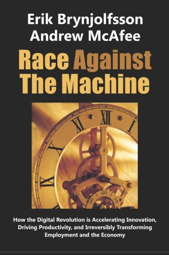 Race Against the Machine: How the Digital Revolution is Accelerating Innovation, Driving Productivity, and Irreversibly Transforming Employment and the Economy [Erik Brynjolfsson - Andrew McAfee] (Tapa Blanda)