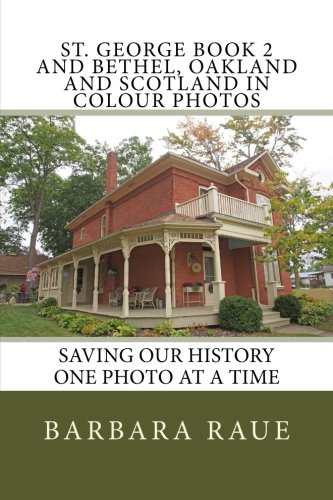 Download St. George Book 2 and Bethel, Oakland and Scotland in Colour Photos: Saving Our History One Photo at a Time (Cruising Ontario) (Volume 81) ebook