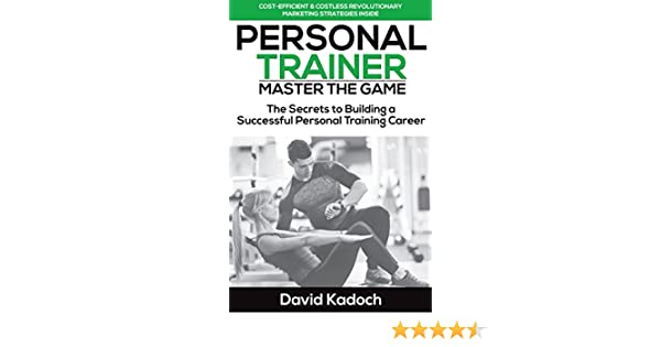 Personal Trainer - Master the Game: The Secrets to Building a Successful Personal Training Career