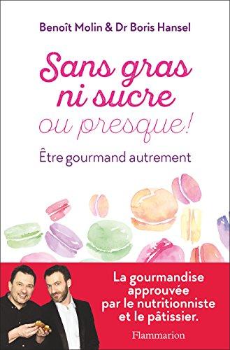 Sans gras ni sucre ou presque ! (SANTE TEXTES) (French Edition) by Benoît Molin, Boris Hansel