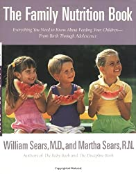The Family Nutrition Book: Everything You Need to Know About Feeding Your Children - From Birth through Adolescence
